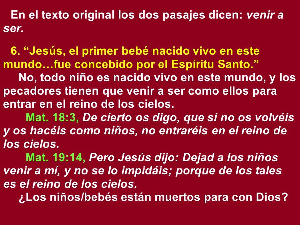 En el texto original los dos pasajes dicen: venir a ser. 6. Jesús, el primer bebé nacido vivo en este mundo…fue concebido por el Espíritu Santo. No, t