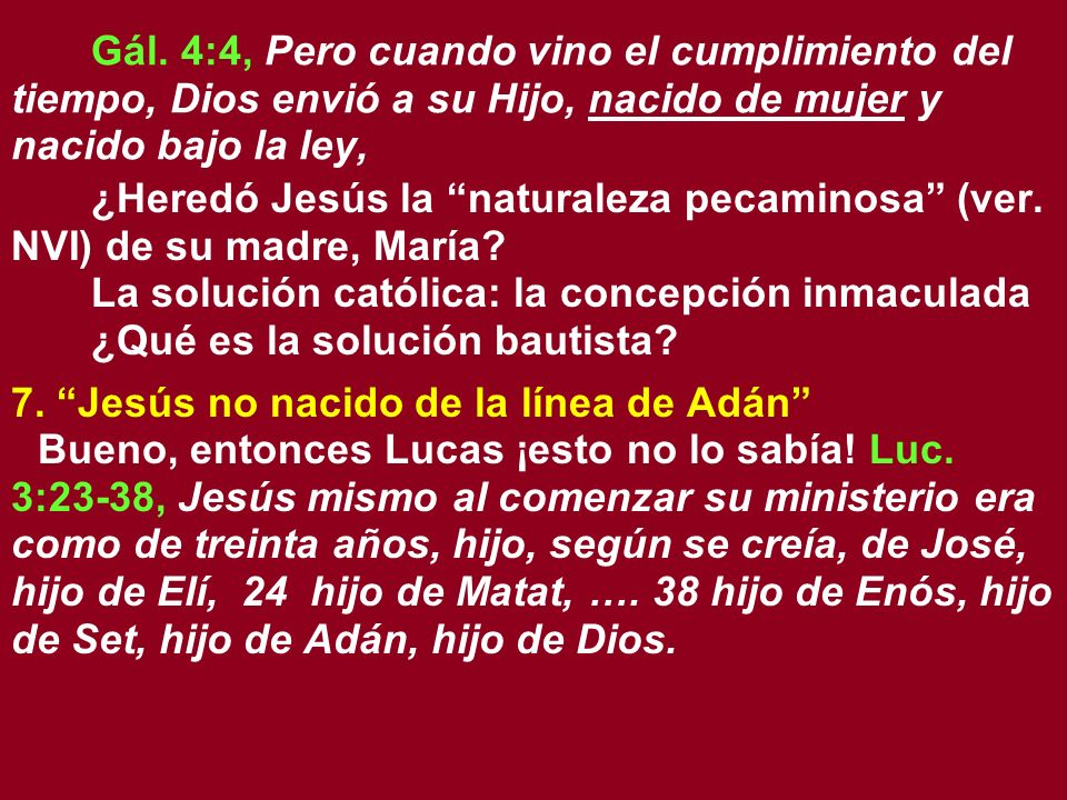 Gál. 4:4, Pero cuando vino el cumplimiento del tiempo, Dios envió a su Hijo, nacido de mujer y nacido bajo la ley, ¿Heredó Jesús la naturaleza pecamin