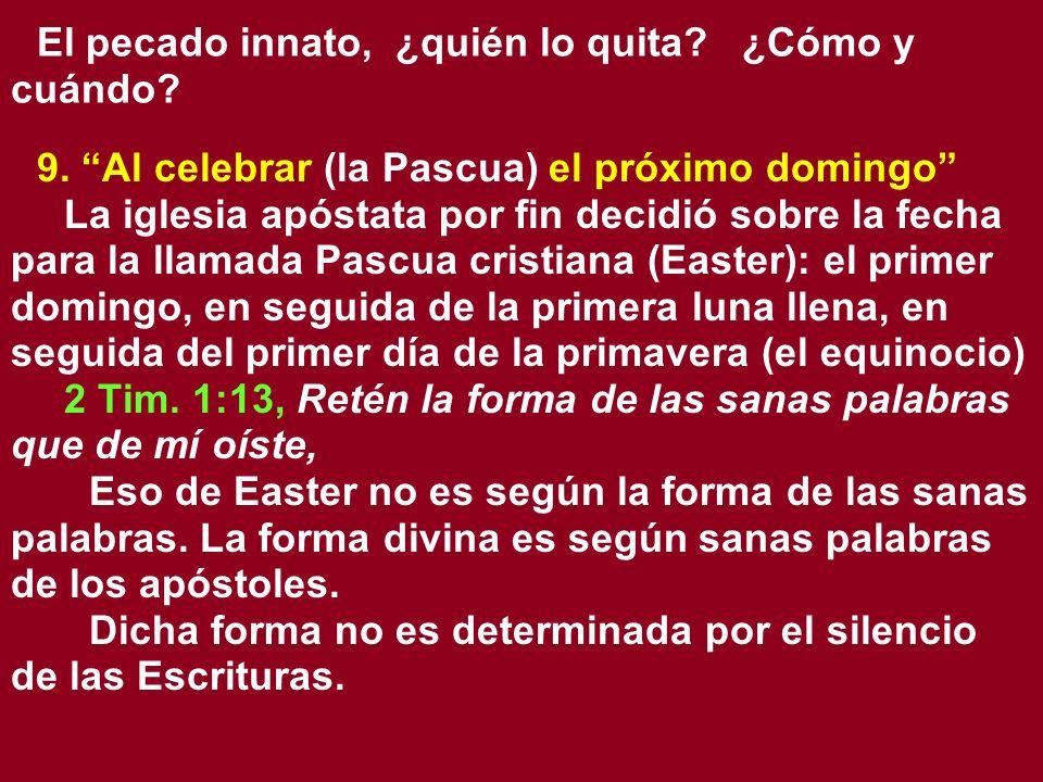 El pecado innato, ¿quién lo quita? ¿Cómo y cuándo? 9. Al celebrar (la Pascua) el próximo domingo La iglesia apóstata por fin decidió sobre la fecha pa