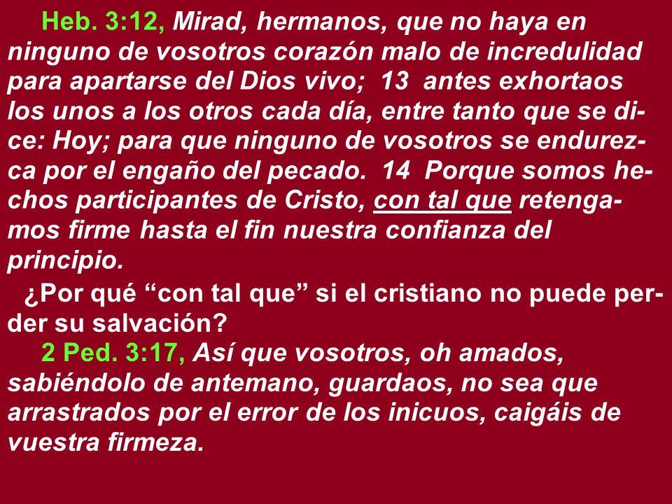 Heb. 3:12, Mirad, hermanos, que no haya en ninguno de vosotros corazón malo de incredulidad para apartarse del Dios vivo; 13 antes exhortaos los unos
