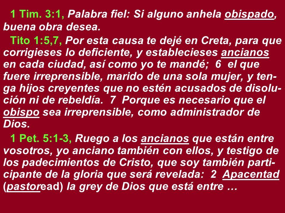 1 Tim. 3:1, Palabra fiel: Si alguno anhela obispado, buena obra desea. Tito 1:5,7, Por esta causa te dejé en Creta, para que corrigieses lo deficiente