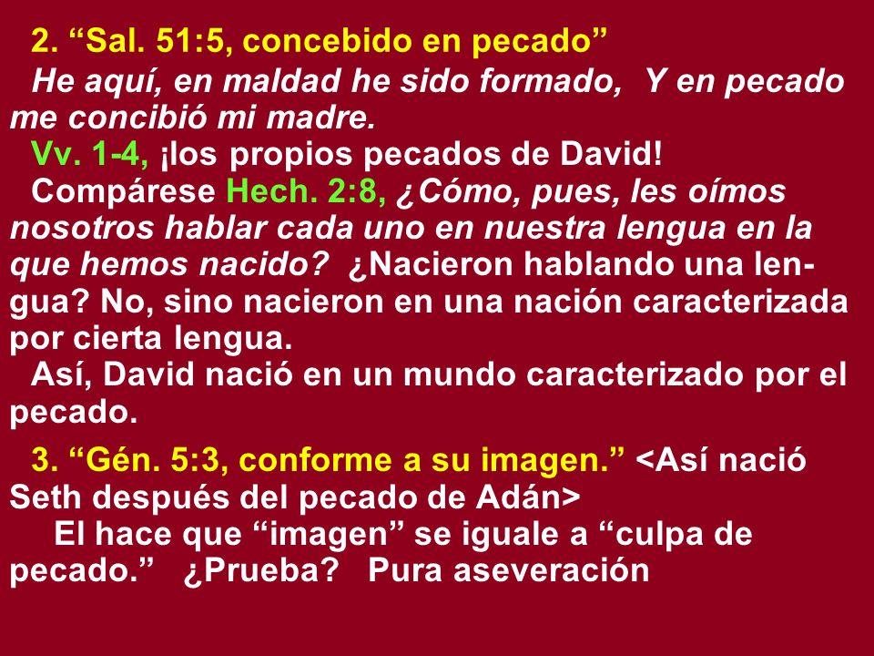 2. Sal. 51:5, concebido en pecado He aquí, en maldad he sido formado, Y en pecado me concibió mi madre. Vv. 1-4, ¡los propios pecados de David! Compár