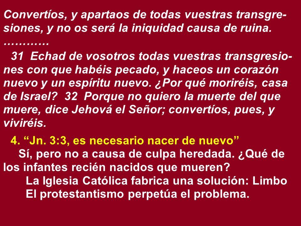Convertíos, y apartaos de todas vuestras transgre- siones, y no os será la iniquidad causa de ruina. ………… 31 Echad de vosotros todas vuestras transgre