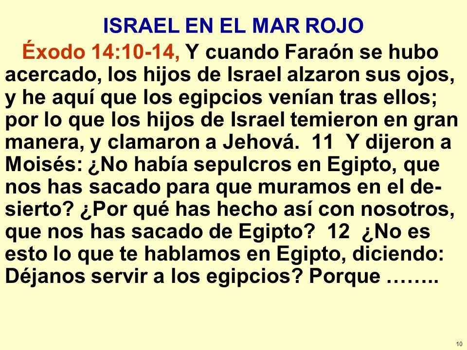 10 ISRAEL EN EL MAR ROJO Éxodo 14:10-14, Y cuando Faraón se hubo acercado, los hijos de Israel alzaron sus ojos, y he aquí que los egipcios venían tra