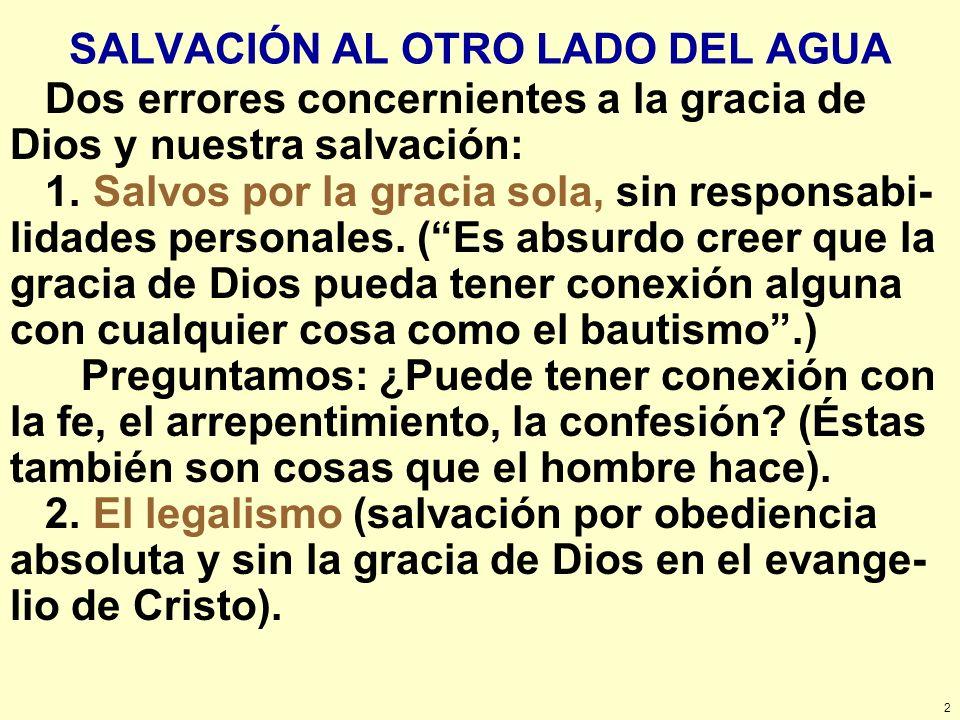 2 SALVACIÓN AL OTRO LADO DEL AGUA Dos errores concernientes a la gracia de Dios y nuestra salvación: 1. Salvos por la gracia sola, sin responsabi- lid