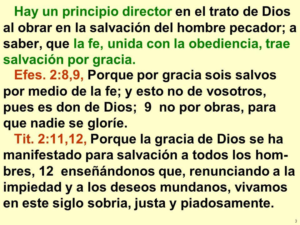 3 Hay un principio director en el trato de Dios al obrar en la salvación del hombre pecador; a saber, que la fe, unida con la obediencia, trae salvaci