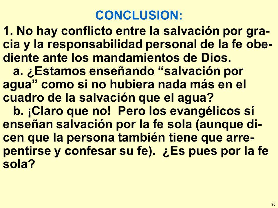 30 CONCLUSION: 1. No hay conflicto entre la salvación por gra- cia y la responsabilidad personal de la fe obe- diente ante los mandamientos de Dios. a