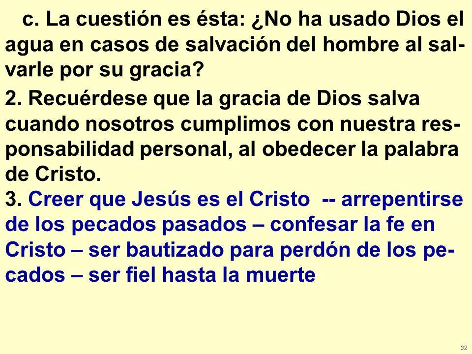 32 c. La cuestión es ésta: ¿No ha usado Dios el agua en casos de salvación del hombre al sal- varle por su gracia? 2. Recuérdese que la gracia de Dios