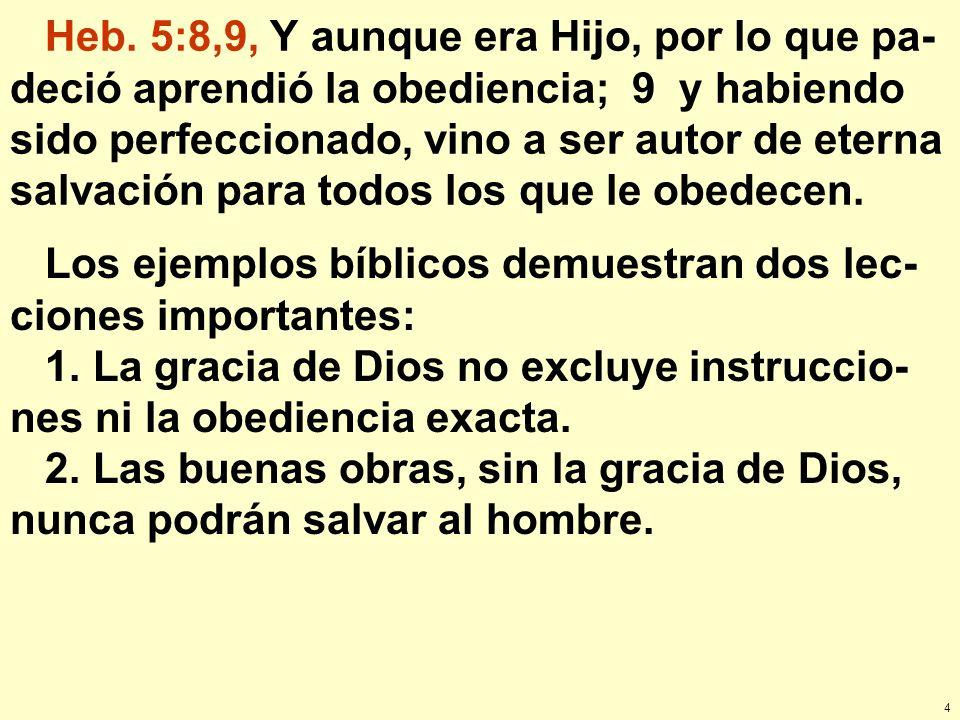 5 Varias veces en la historia del hombre Dios ha hecho uso del agua al conceder salvación al hombre por gracia mediante la fe.