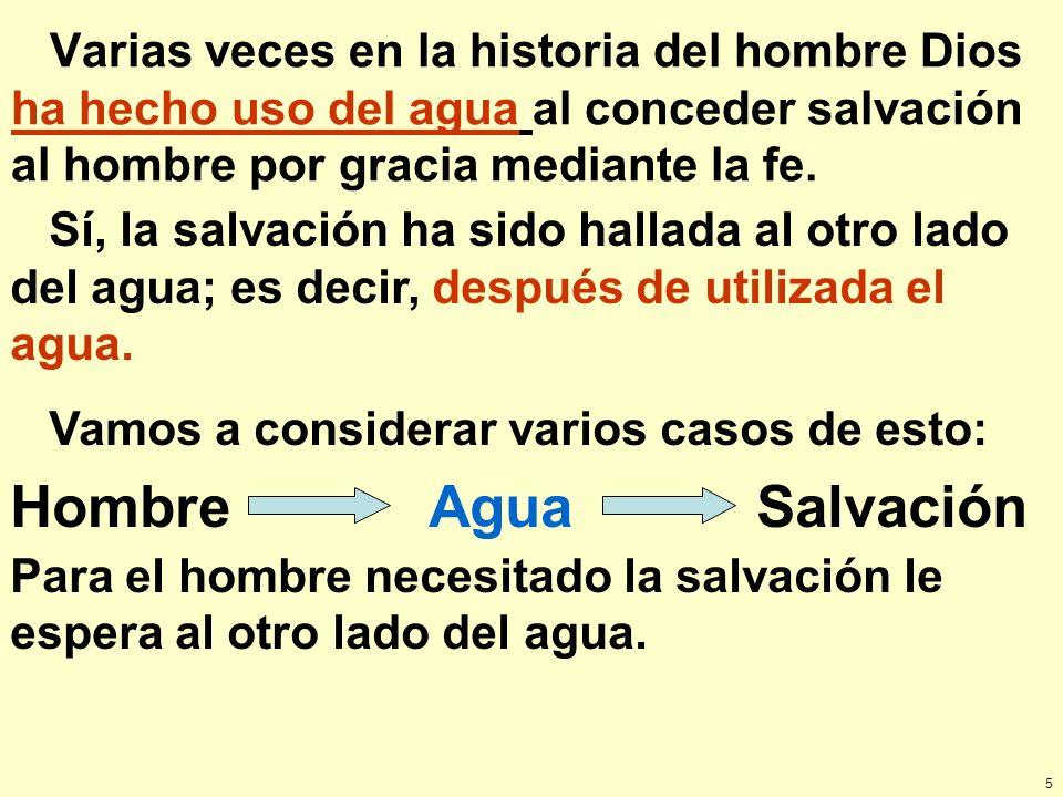 5 Varias veces en la historia del hombre Dios ha hecho uso del agua al conceder salvación al hombre por gracia mediante la fe. Sí, la salvación ha sid