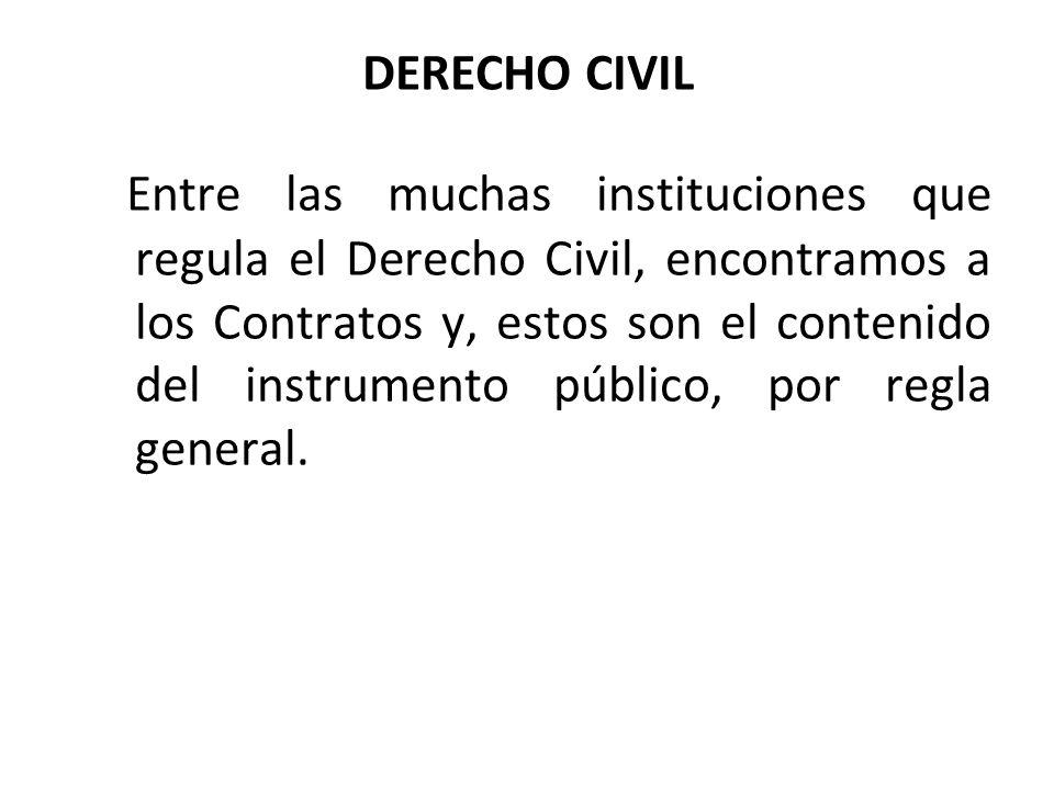 DERECHO CIVIL Entre las muchas instituciones que regula el Derecho Civil, encontramos a los Contratos y, estos son el contenido del instrumento públic