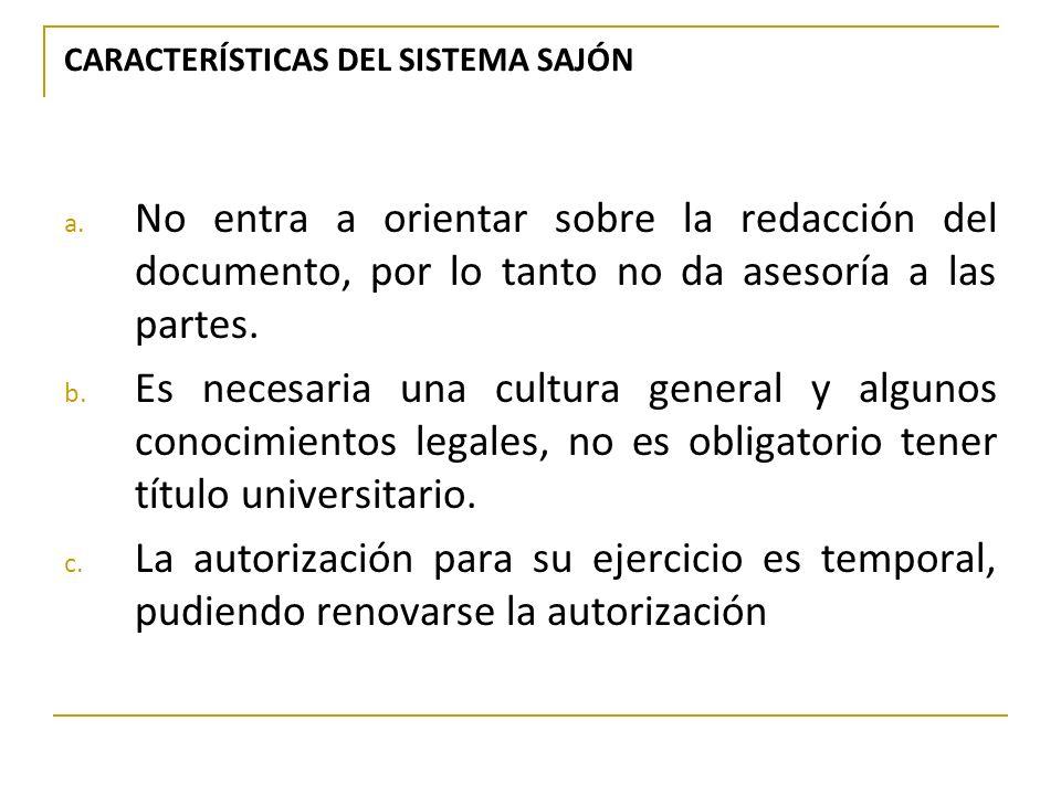 CARACTERÍSTICAS DEL SISTEMA SAJÓN a. No entra a orientar sobre la redacción del documento, por lo tanto no da asesoría a las partes. b. Es necesaria u