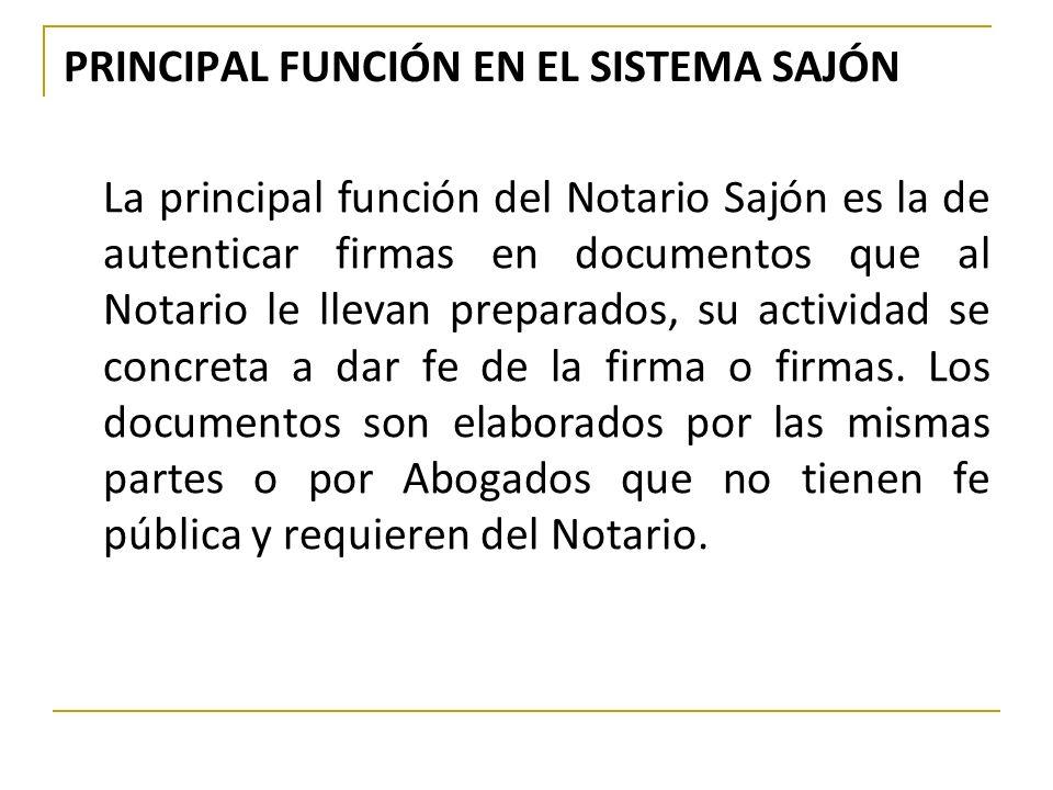 PRINCIPAL FUNCIÓN EN EL SISTEMA SAJÓN La principal función del Notario Sajón es la de autenticar firmas en documentos que al Notario le llevan prepara