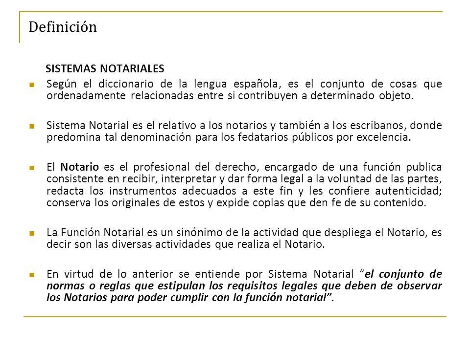 Definición SISTEMAS NOTARIALES Según el diccionario de la lengua española, es el conjunto de cosas que ordenadamente relacionadas entre si contribuyen