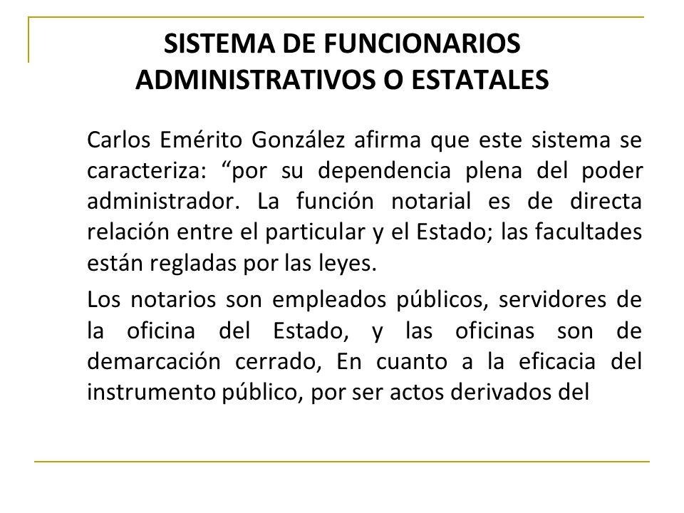 SISTEMA DE FUNCIONARIOS ADMINISTRATIVOS O ESTATALES Carlos Emérito González afirma que este sistema se caracteriza: por su dependencia plena del poder