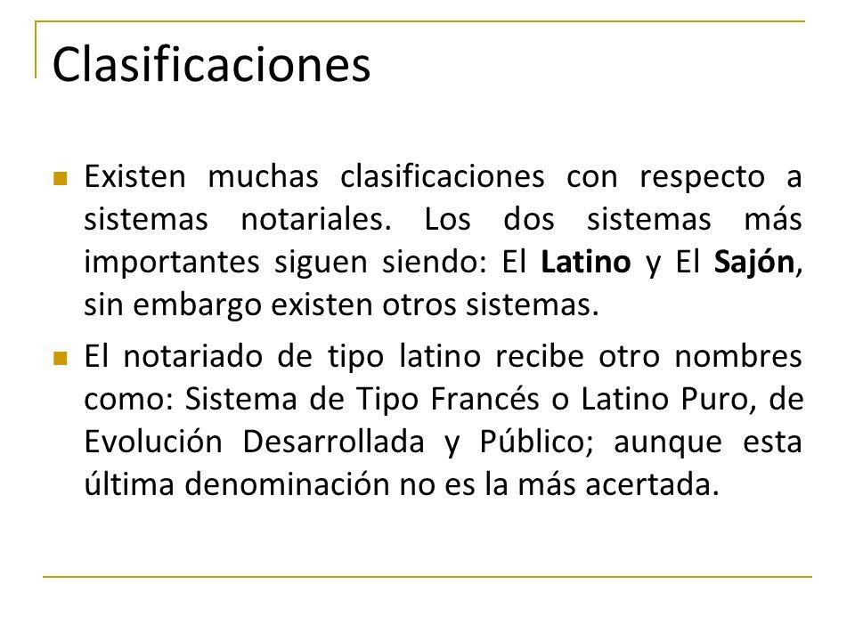Clasificaciones Existen muchas clasificaciones con respecto a sistemas notariales. Los dos sistemas más importantes siguen siendo: El Latino y El Sajó
