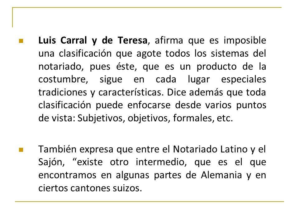 Luis Carral y de Teresa, afirma que es imposible una clasificación que agote todos los sistemas del notariado, pues éste, que es un producto de la cos