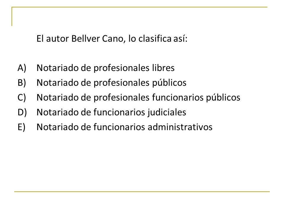 El autor Bellver Cano, lo clasifica así: A) Notariado de profesionales libres B)Notariado de profesionales públicos C)Notariado de profesionales funci