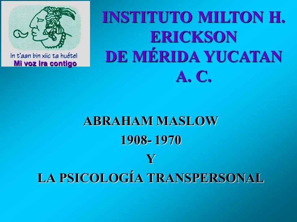 ABRAHAM MASLOW 1908- 1970 Y LA PSICOLOGÍA TRANSPERSONAL Mi voz ira contigo INSTITUTO MILTON H.