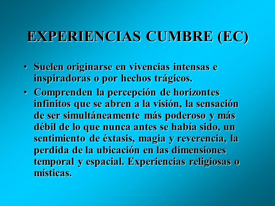 EXPERIENCIAS CUMBRE (EC) Son los momentos especialmente felices y apasionantes de la vida de cualquier individuo. Es una generalización de los mejores