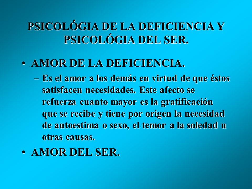 PSICOLÓGIA DE LA DEFICIENCIA Y PSICOLÓGIA DEL SER. VALORES DE LA DEFICIENCIA.VALORES DE LA DEFICIENCIA. –Enfocadas en satisfacer necesidades básicas.