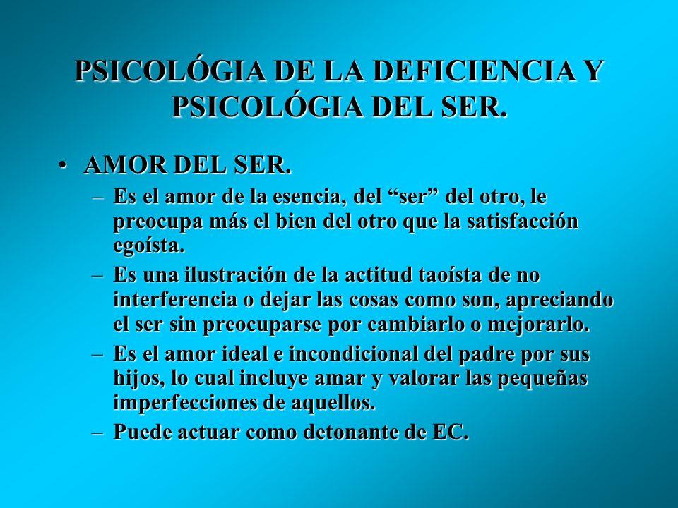 PSICOLÓGIA DE LA DEFICIENCIA Y PSICOLÓGIA DEL SER. AMOR DE LA DEFICIENCIA.AMOR DE LA DEFICIENCIA. –Es el amor a los demás en virtud de que éstos satis