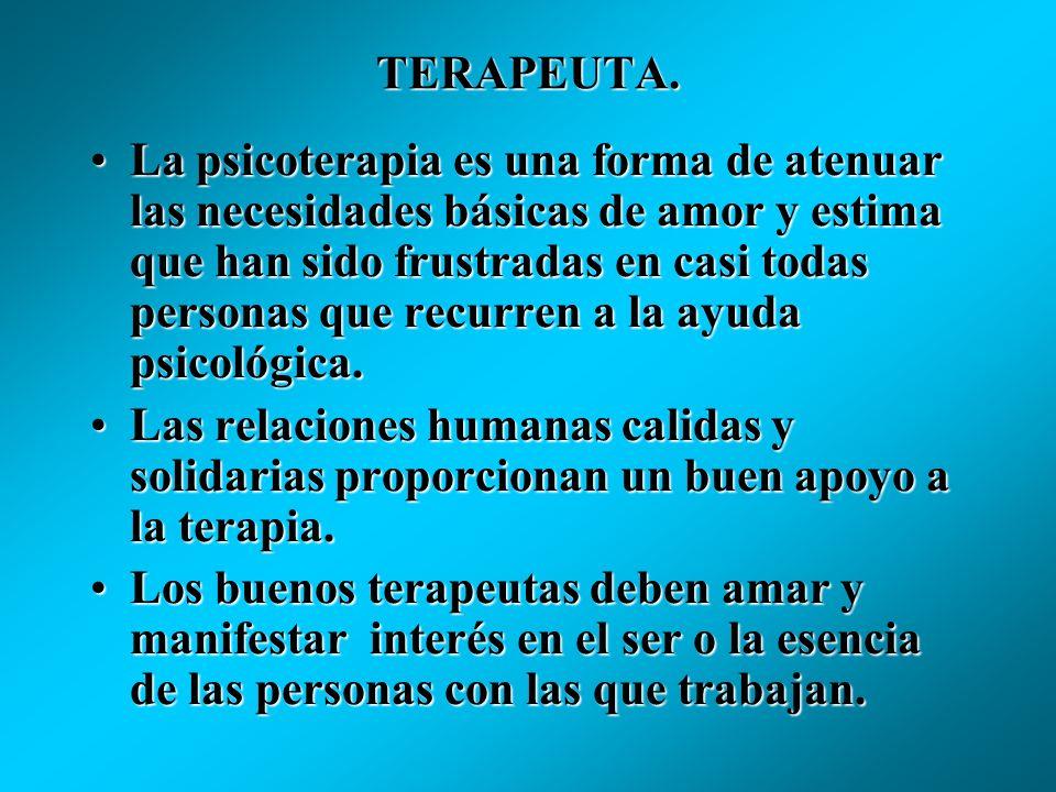TERAPEUTA. La psicoterapia debe su eficacia a que comprende una relación íntima y de confianza con otro ser humano.La psicoterapia debe su eficacia a