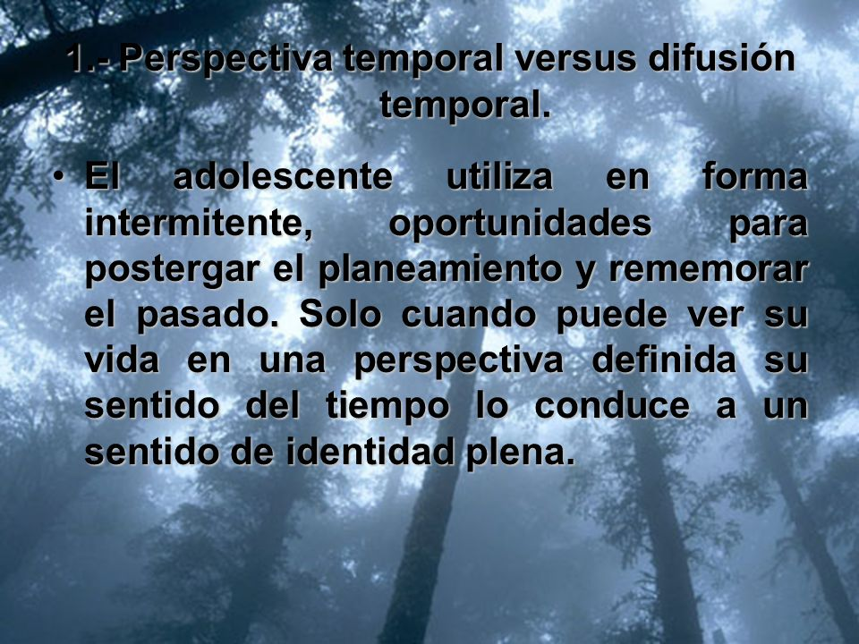 7 DIMENSIONES 1.Perspectiva temporal versus difusión temporal. 2.Certidumbre acerca de sí mismo. 3.Experimentaciones de rol versus identidad negativa.