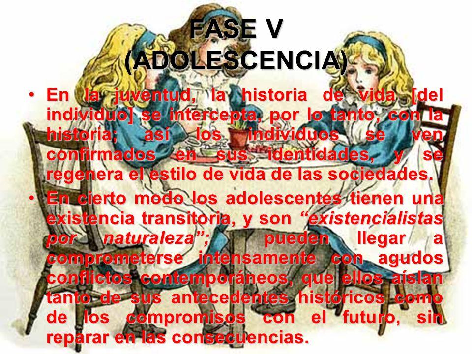 FASE V (ADOLESCENCIA) A pesar de las discrepancias aparentemente agudas entre los criterios y objetivos del joven y los de su sociedad, hay escaso pel