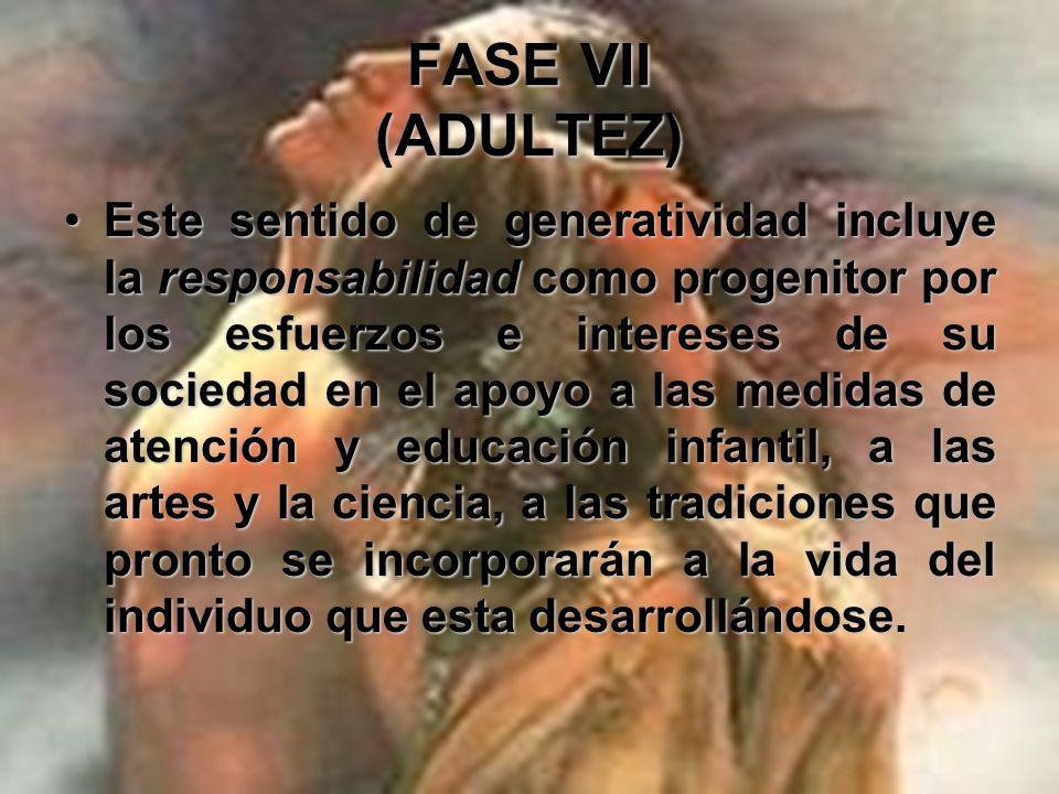 FASE VII (ADULTEZ) Una unión conyugal sana es la base que permite asegurar el cuidado y el desarrollo satisfactorio de una nueva generación.Una unión