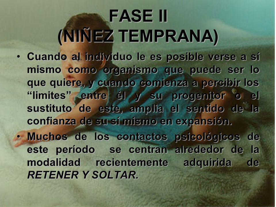 FASE II (NIÑEZ TEMPRANA) A medida que el niño adquiere una relativa autonomía en ciertas áreas de su vida, integra en sí mismo estos factores orientad