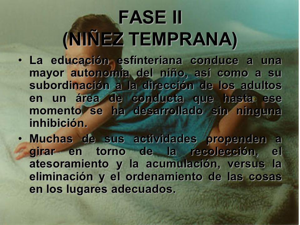 FASE II (NIÑEZ TEMPRANA) Cuando al individuo le es posible verse a sí mismo como organismo que puede ser lo que quiere, y cuando comienza a percibir l