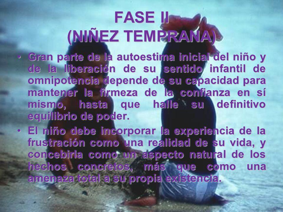 FASE II (NIÑEZ TEMPRANA) La educación esfínteriana conduce a una mayor autonomía del niño, así como a su subordinación a la dirección de los adultos e