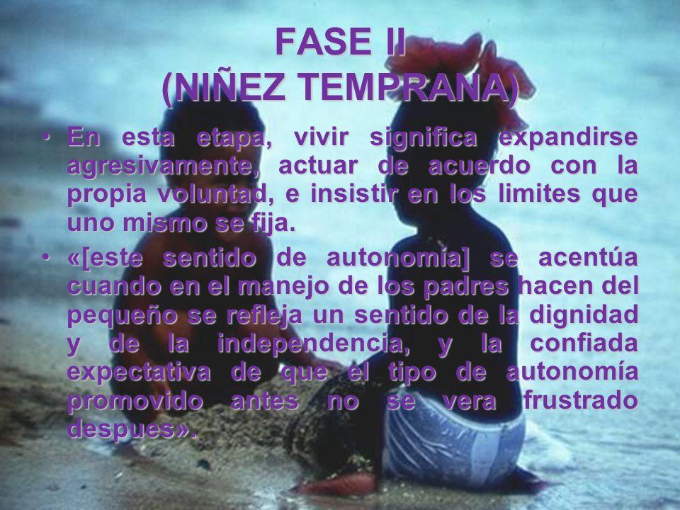 FASE II (NIÑEZ TEMPRANA) El juego asume particular importancia en esta fase y ofrece al niño un refugio seguro que le permite desarrollar su autonomía