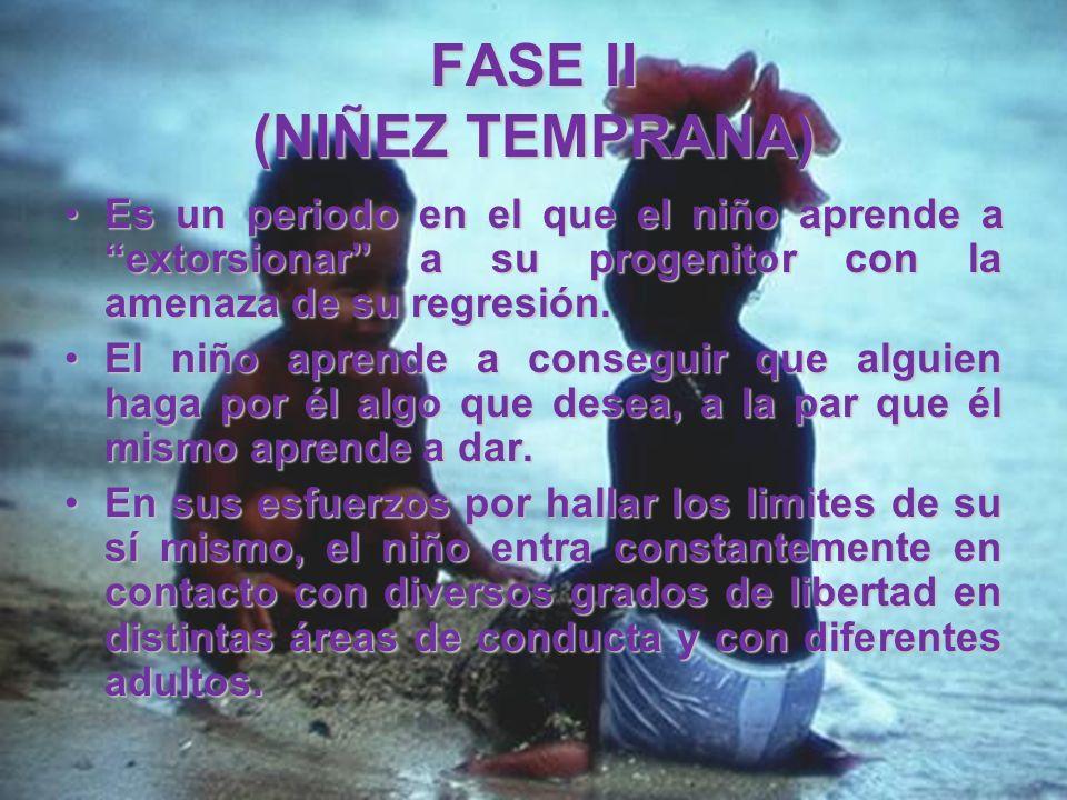 FASE II (NIÑEZ TEMPRANA) La firmeza de un progenitor, debe proteger (al niño) contra la potencial anarquía de un sentido de la discriminación aún no a