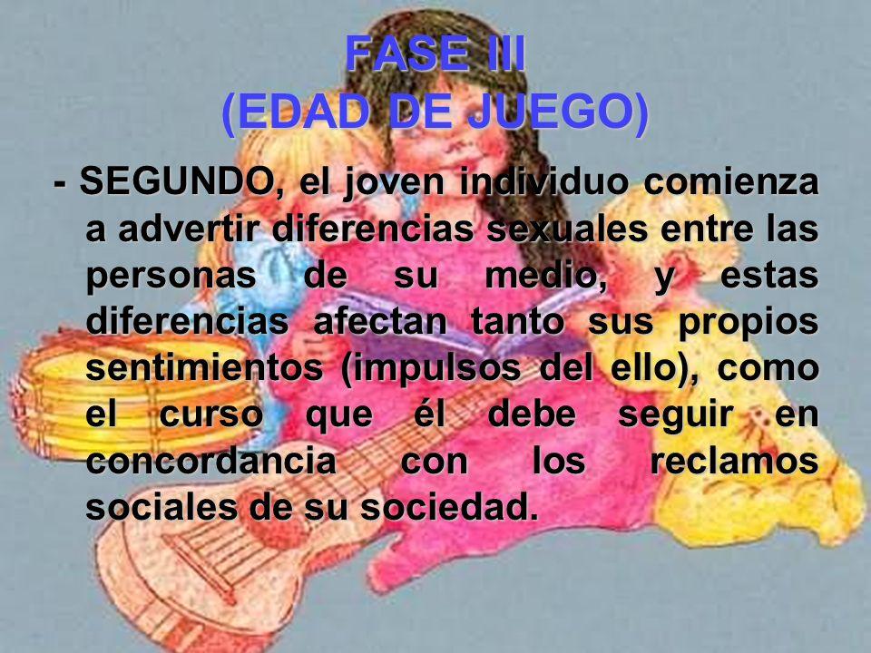 FASE III (EDAD DE JUEGO) El desarrollo del niño gira en torno de dos tareas fundamentales:El desarrollo del niño gira en torno de dos tareas fundament