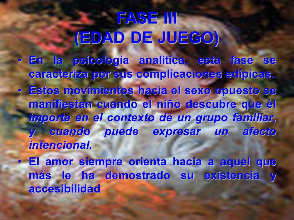 FASE III (EDAD DE JUEGO) El niño afronta un periodo de intenso aprendizaje que a través de sus limitaciones le abre futuras posibilidades.El niño afro