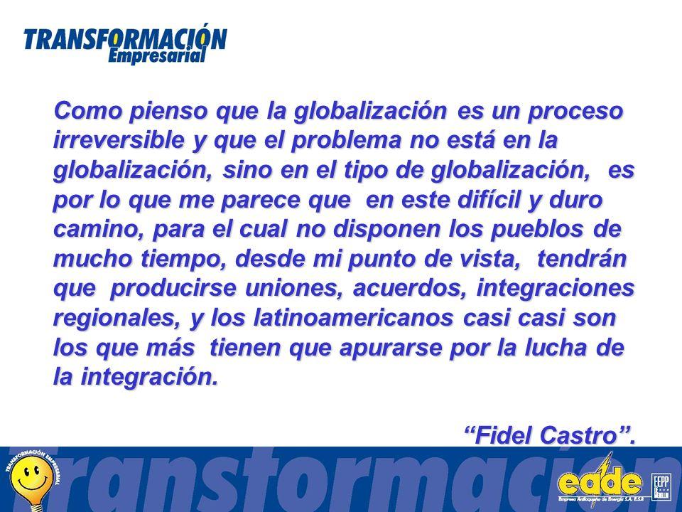 Como pienso que la globalización es un proceso irreversible y que el problema no está en la globalización, sino en el tipo de globalización, es por lo que me parece que en este difícil y duro camino, para el cual no disponen los pueblos de mucho tiempo, desde mi punto de vista, tendrán que producirse uniones, acuerdos, integraciones regionales, y los latinoamericanos casi casi son los que más tienen que apurarse por la lucha de la integración.