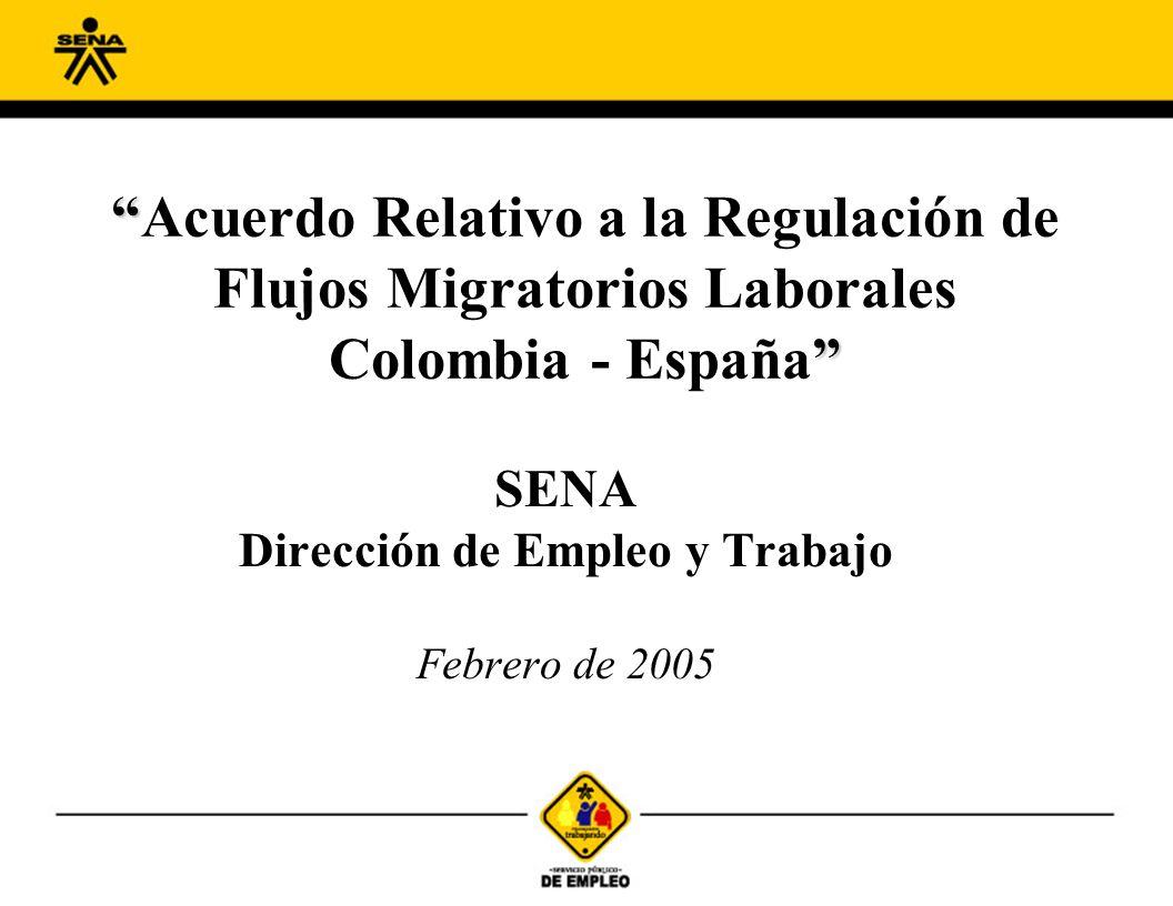 Acuerdo Relativo a la Regulación de Flujos Migratorios Laborales Colombia - España SENA Dirección de Empleo y Trabajo Febrero de 2005