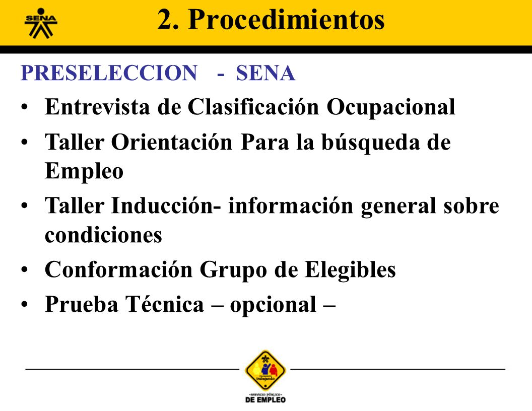 PRESELECCION - SENA Entrevista de Clasificación Ocupacional Taller Orientación Para la búsqueda de Empleo Taller Inducción- información general sobre condiciones Conformación Grupo de Elegibles Prueba Técnica – opcional – 2.
