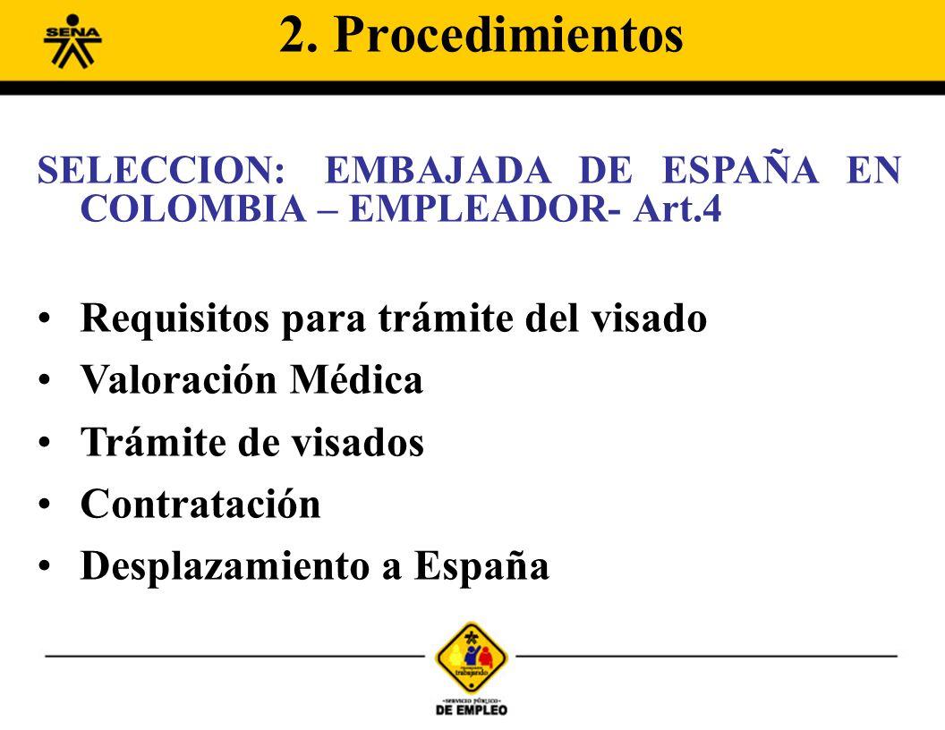 SELECCION:EMBAJADA DE ESPAÑA EN COLOMBIA – EMPLEADOR- Art.4 Requisitos para trámite del visado Valoración Médica Trámite de visados Contratación Desplazamiento a España 2.