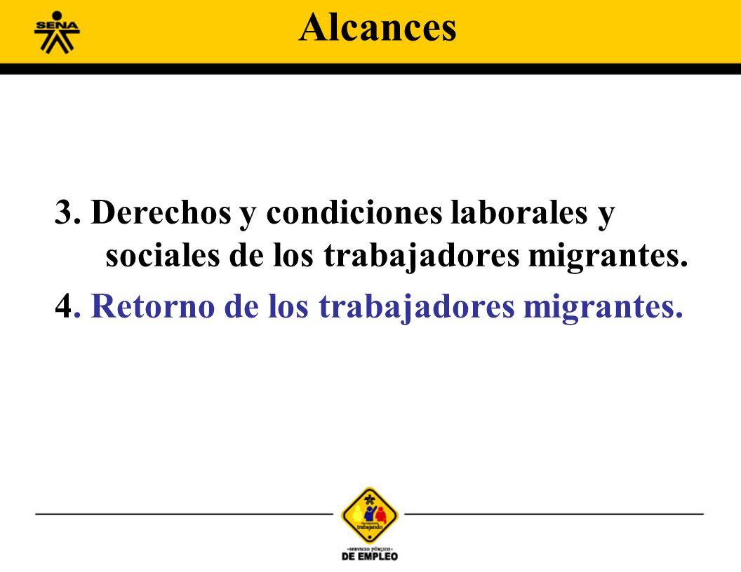 3. Derechos y condiciones laborales y sociales de los trabajadores migrantes. 4. Retorno de los trabajadores migrantes. Alcances