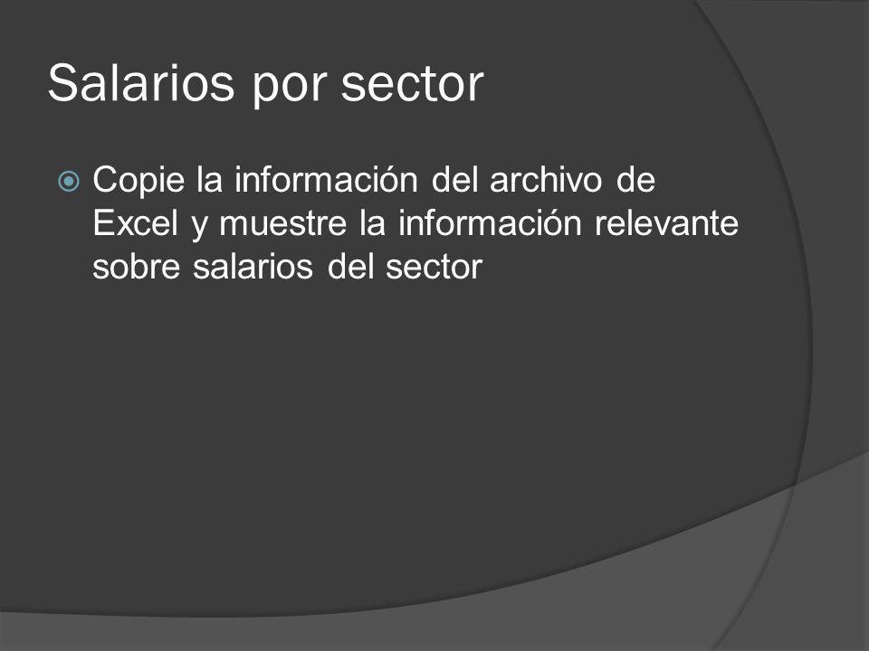 Salarios por sector Copie la información del archivo de Excel y muestre la información relevante sobre salarios del sector