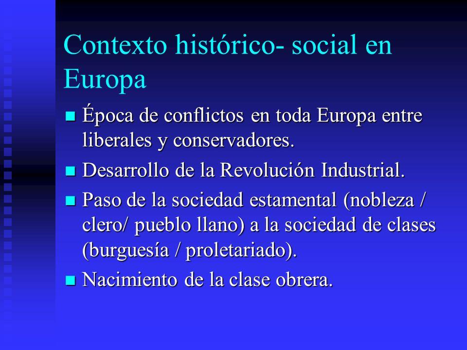 Contexto histórico- social en Europa Época de conflictos en toda Europa entre liberales y conservadores. Época de conflictos en toda Europa entre libe