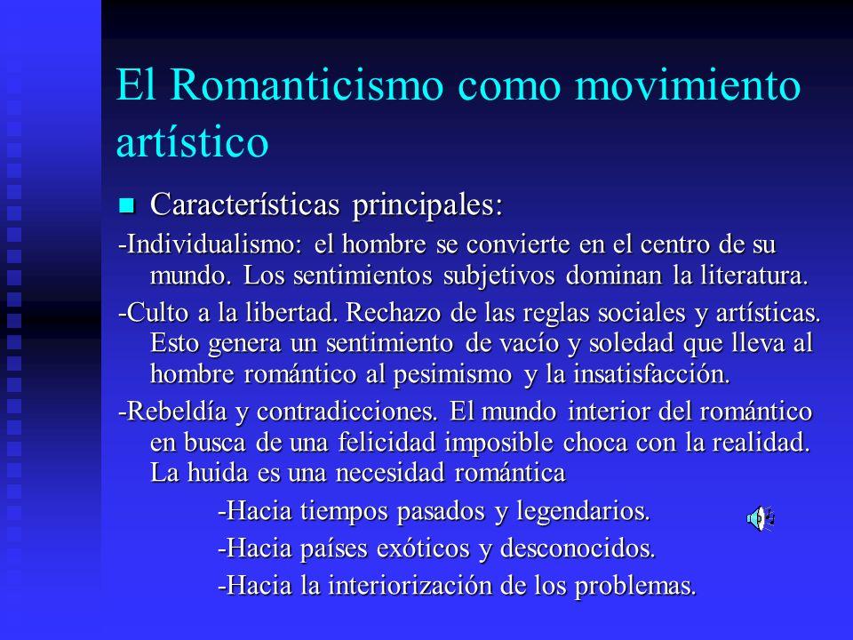 El Romanticismo como movimiento artístico Características principales: Características principales: -Individualismo: el hombre se convierte en el cent