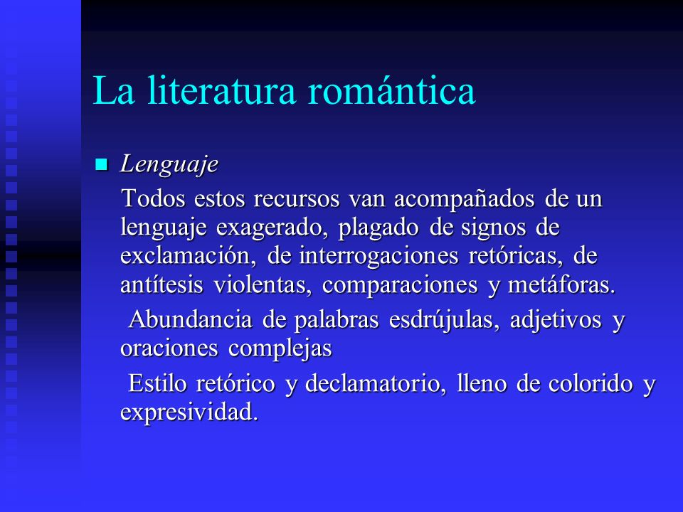 La literatura romántica Lenguaje Lenguaje Todos estos recursos van acompañados de un lenguaje exagerado, plagado de signos de exclamación, de interrog