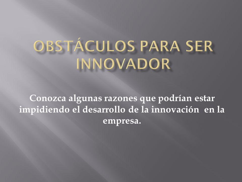 Conozca algunas razones que podrían estar impidiendo el desarrollo de la innovación en la empresa.
