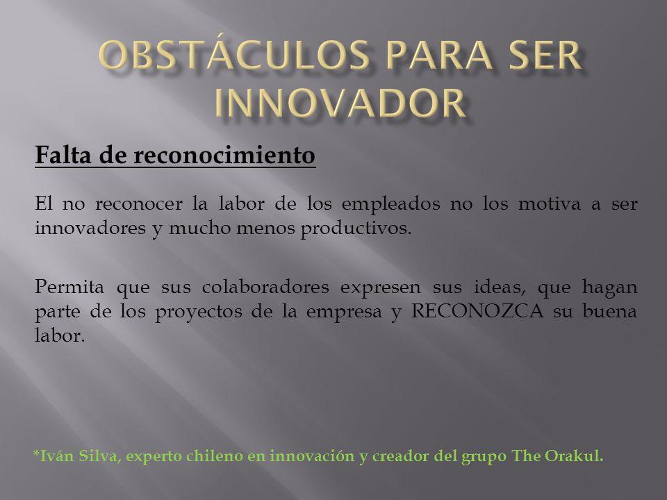Falta de reconocimiento El no reconocer la labor de los empleados no los motiva a ser innovadores y mucho menos productivos.