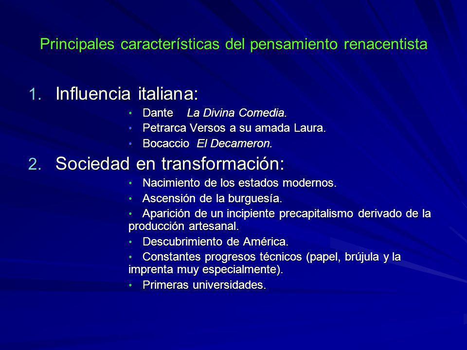 Principales características del pensamiento renacentista 1. Influencia italiana: Dante La Divina Comedia. Dante La Divina Comedia. Petrarca Versos a s
