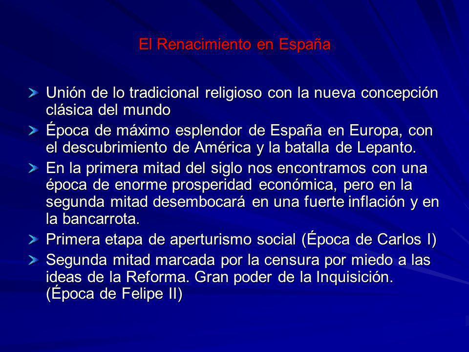 El Renacimiento en España Unión de lo tradicional religioso con la nueva concepción clásica del mundo Época de máximo esplendor de España en Europa, c